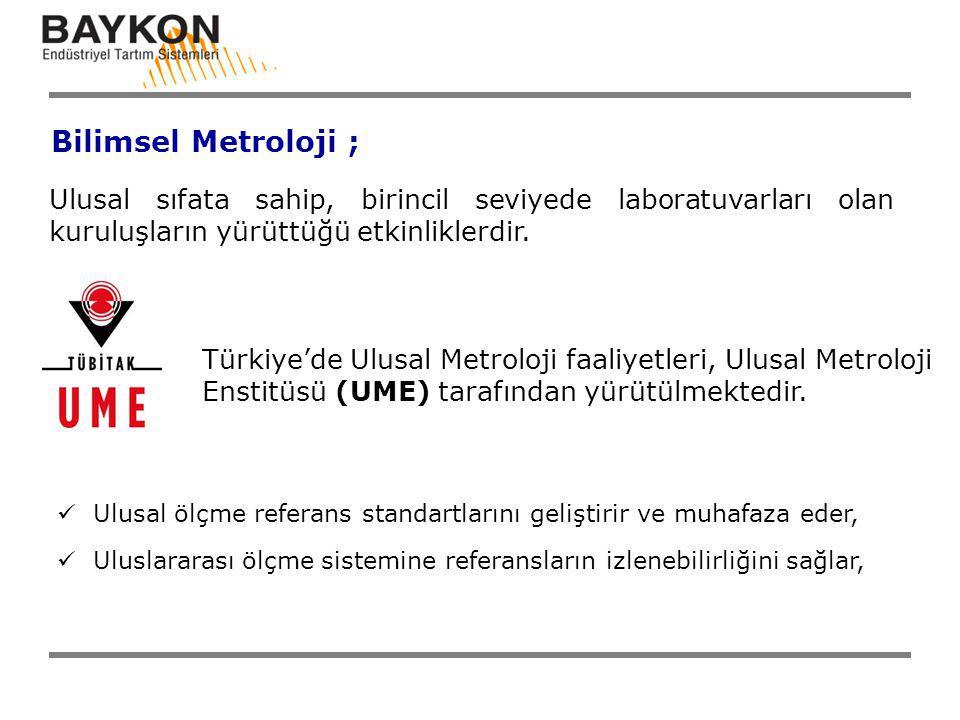 Bilimsel Metroloji ; Türkiye'de Ulusal Metroloji faaliyetleri, Ulusal Metroloji Enstitüsü (UME) tarafından yürütülmektedir. Ulusal sıfata sahip, birin