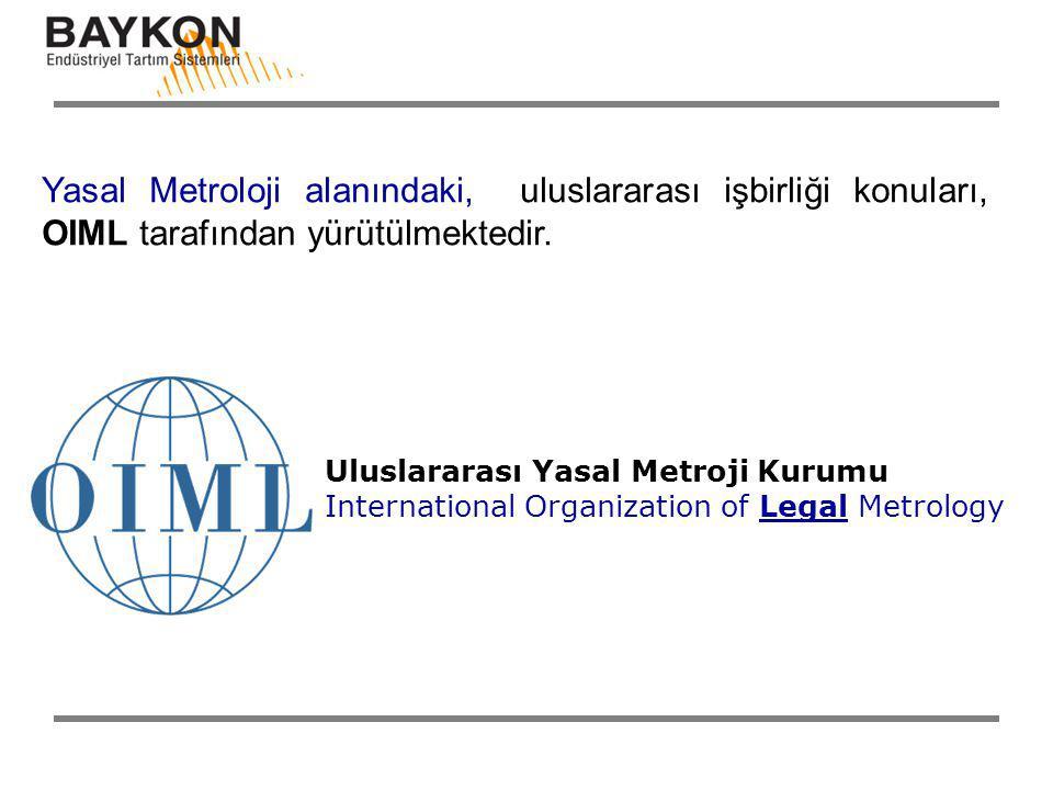 Yasal Metroloji alanındaki, uluslararası işbirliği konuları, OIML tarafından yürütülmektedir. Uluslararası Yasal Metroji Kurumu International Organiza