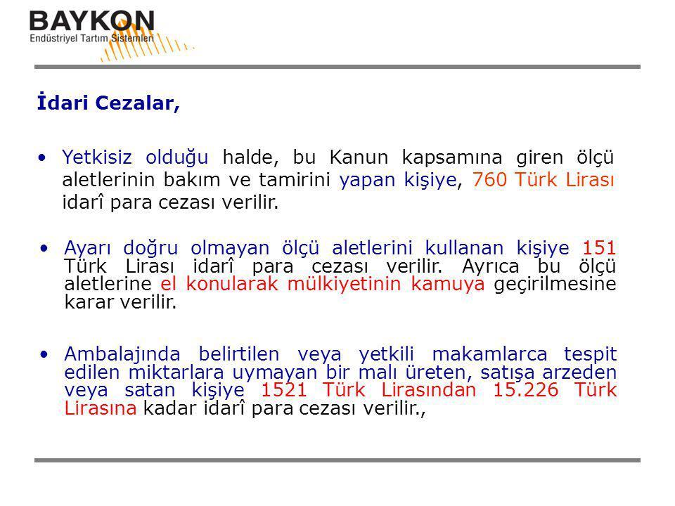 İdari Cezalar, Yetkisiz olduğu halde, bu Kanun kapsamına giren ölçü aletlerinin bakım ve tamirini yapan kişiye, 760 Türk Lirası idarî para cezası veri