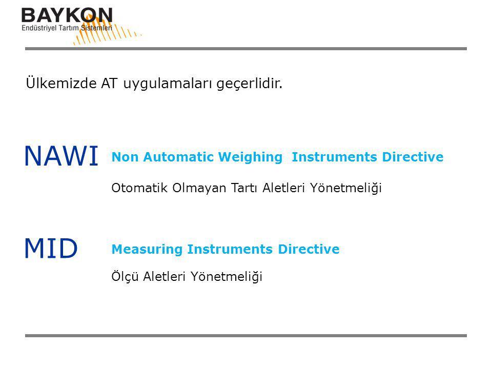 Ülkemizde AT uygulamaları geçerlidir. NAWI Non Automatic Weighing Instruments Directive Otomatik Olmayan Tartı Aletleri Yönetmeliği MID Measuring Inst
