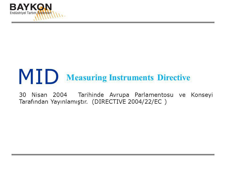 MID Measuring Instruments Directive 30 Nisan 2004 Tarihinde Avrupa Parlamentosu ve Konseyi Tarafından Yayınlamıştır. (DIRECTIVE 2004/22/EC )