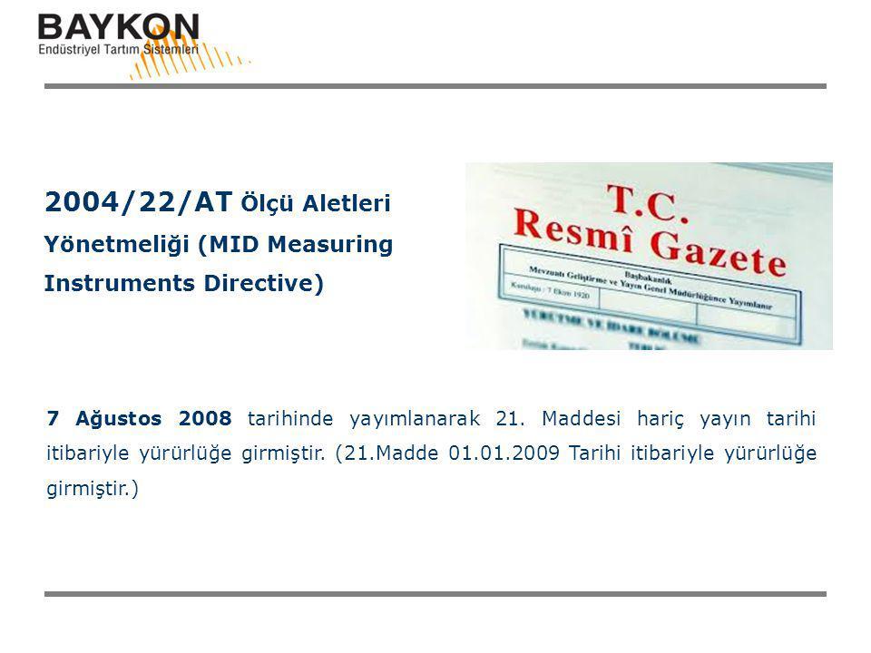 2004/22/AT Ölçü Aletleri Yönetmeliği (MID Measuring Instruments Directive) 7 Ağustos 2008 tarihinde yayımlanarak 21. Maddesi hariç yayın tarihi itibar