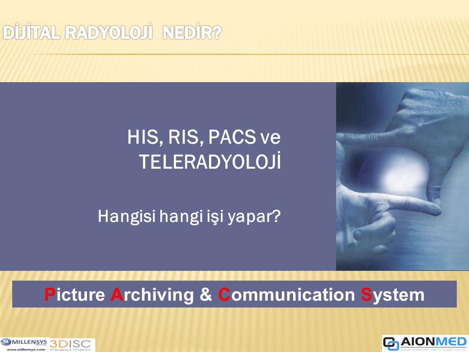 Picture Archiving & Communication System HIS, RIS, PACS ve TELERADYOLOJİ Hangisi hangi işi yapar?