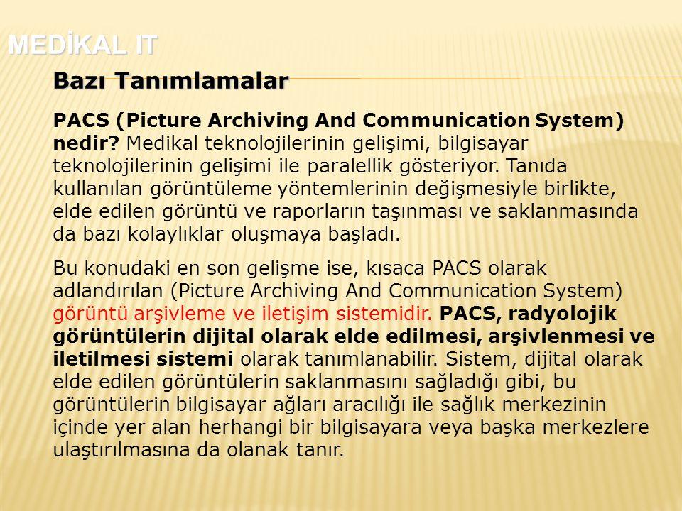 Bazı Tanımlamalar PACS (Picture Archiving And Communication System) nedir.