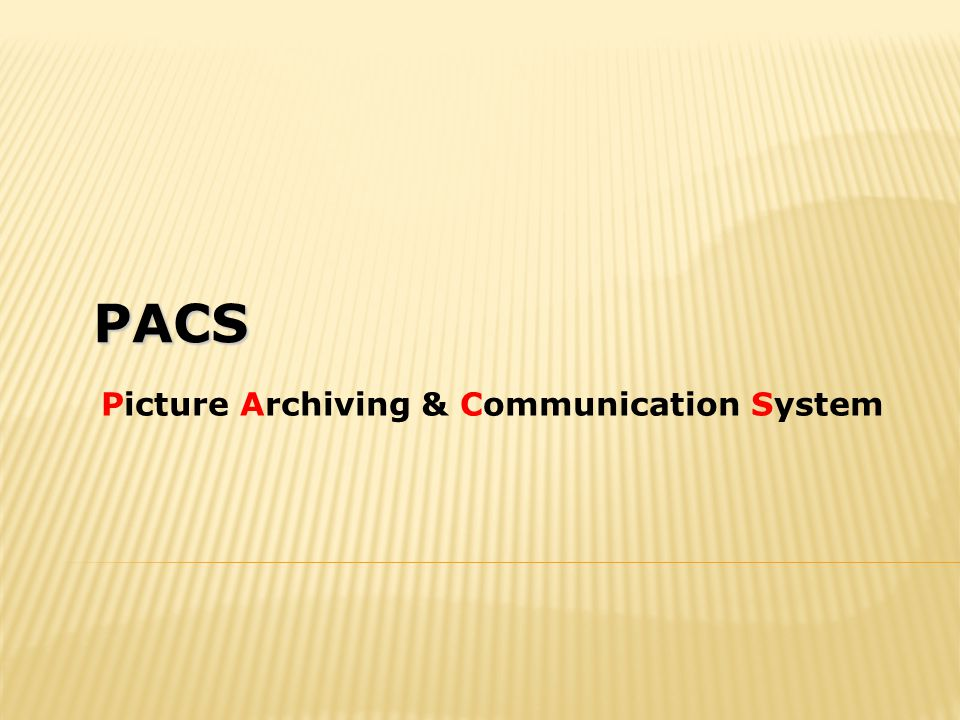 PACS Picture Archiving & Communication System