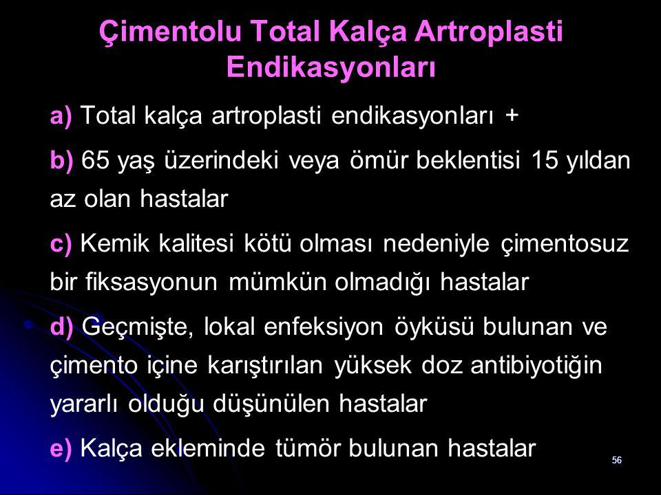 56 Çimentolu Total Kalça Artroplasti Endikasyonları a) Total kalça artroplasti endikasyonları + b) 65 yaş üzerindeki veya ömür beklentisi 15 yıldan az