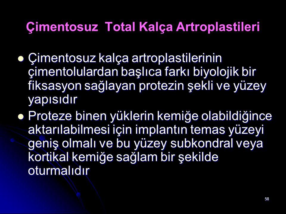 58 Çimentosuz Total Kalça Artroplastileri Çimentosuz kalça artroplastilerinin çimentolulardan başlıca farkı biyolojik bir fiksasyon sağlayan protezin