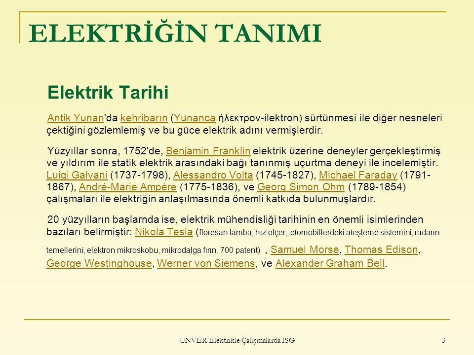 ÜNVER Elektrikle Çalışmalarda ISG 3 ELEKTRİĞİN TANIMI Elektrik Tarihi Antik YunanAntik Yunan'da kehribarın (Yunanca ήλεκτρον-ilektron) sürtünmesi ile