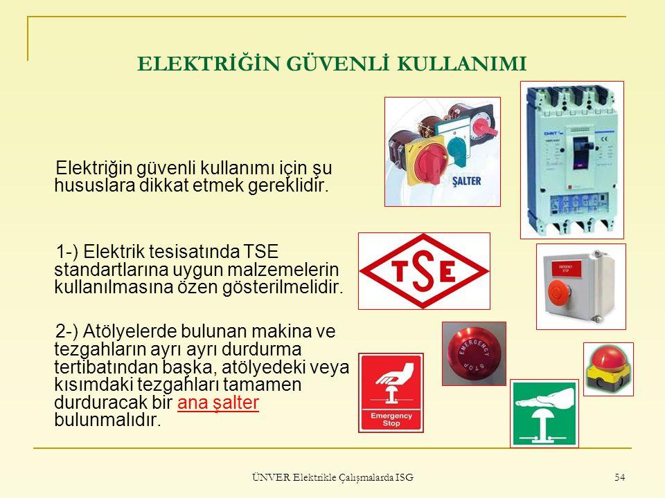 ÜNVER Elektrikle Çalışmalarda ISG 54 ELEKTRİĞİN GÜVENLİ KULLANIMI Elektriğin güvenli kullanımı için şu hususlara dikkat etmek gereklidir. 1-) Elektrik
