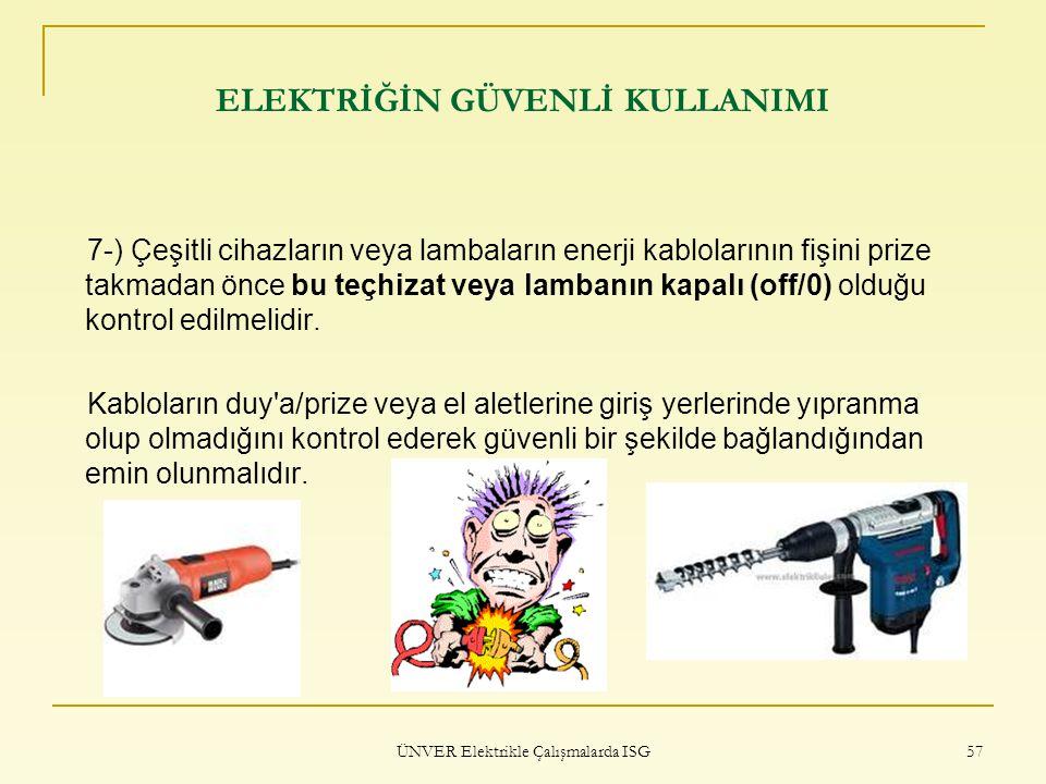 ÜNVER Elektrikle Çalışmalarda ISG 57 ELEKTRİĞİN GÜVENLİ KULLANIMI 7-) Çeşitli cihazların veya lambaların enerji kablolarının fişini prize takmadan önc