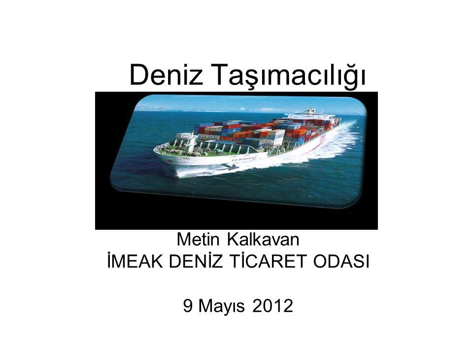 Deniz Taşımacılığı Metin Kalkavan İMEAK DENİZ TİCARET ODASI 9 Mayıs 2012