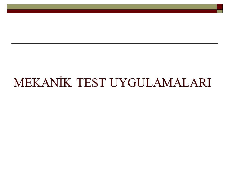 MEKANİK TEST UYGULAMALARI