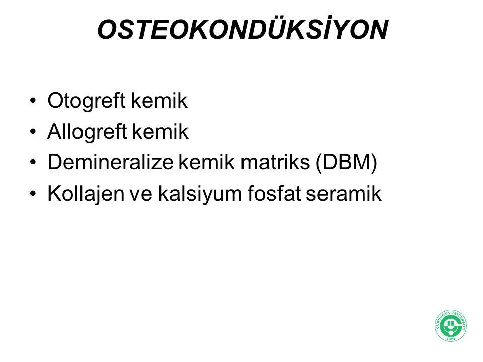OSTEOKONDÜKSİYON Otogreft kemik Allogreft kemik Demineralize kemik matriks (DBM) Kollajen ve kalsiyum fosfat seramik