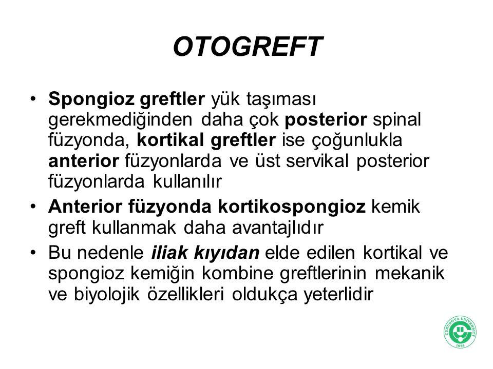 OTOGREFT Spongioz greftler yük taşıması gerekmediğinden daha çok posterior spinal füzyonda, kortikal greftler ise çoğunlukla anterior füzyonlarda ve ü