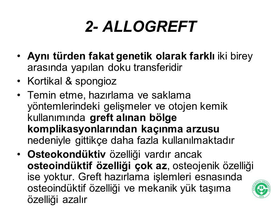 2- ALLOGREFT Aynı türden fakat genetik olarak farklı iki birey arasında yapılan doku transferidir Kortikal & spongioz Temin etme, hazırlama ve saklama