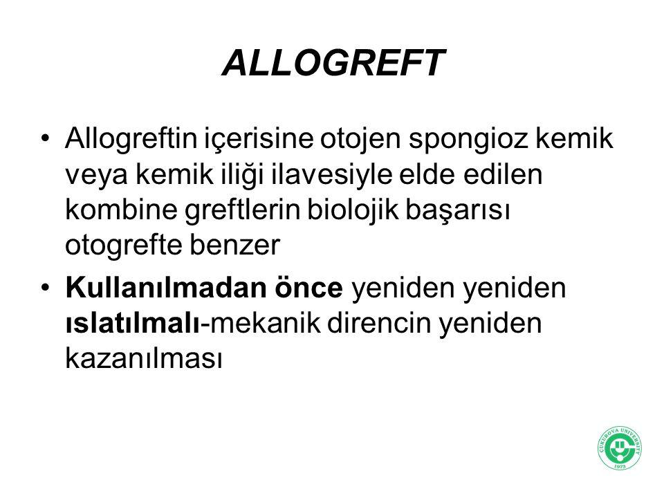 ALLOGREFT Allogreftin içerisine otojen spongioz kemik veya kemik iliği ilavesiyle elde edilen kombine greftlerin biolojik başarısı otogrefte benzer Ku
