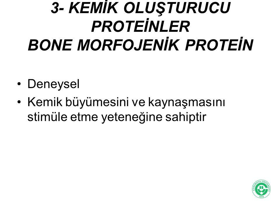 3- KEMİK OLUŞTURUCU PROTEİNLER BONE MORFOJENİK PROTEİN Deneysel Kemik büyümesini ve kaynaşmasını stimüle etme yeteneğine sahiptir