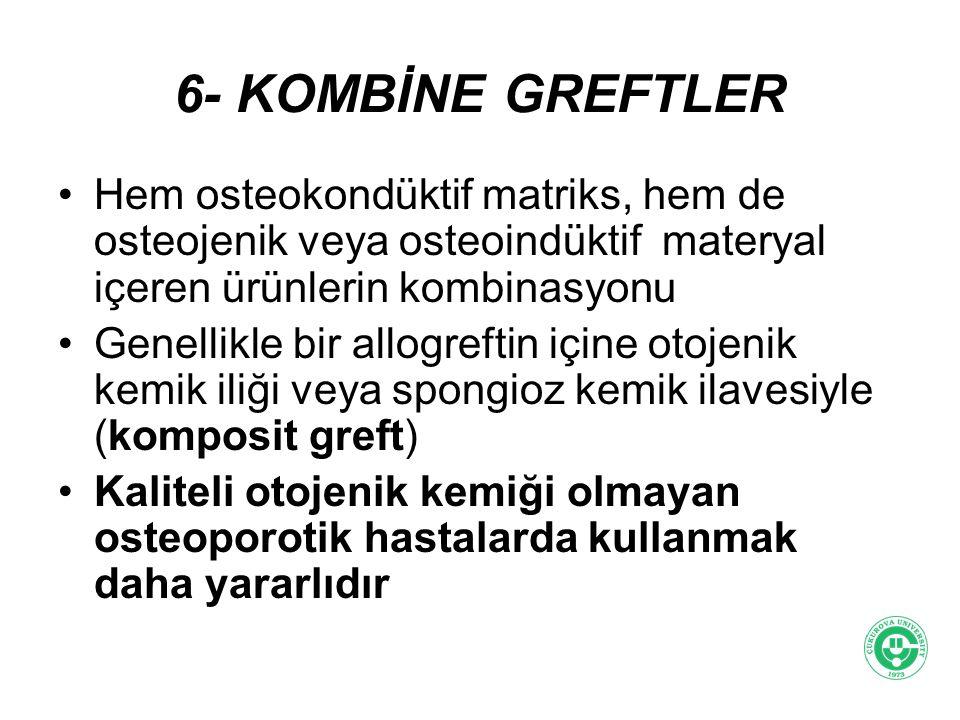 6- KOMBİNE GREFTLER Hem osteokondüktif matriks, hem de osteojenik veya osteoindüktif materyal içeren ürünlerin kombinasyonu Genellikle bir allogreftin