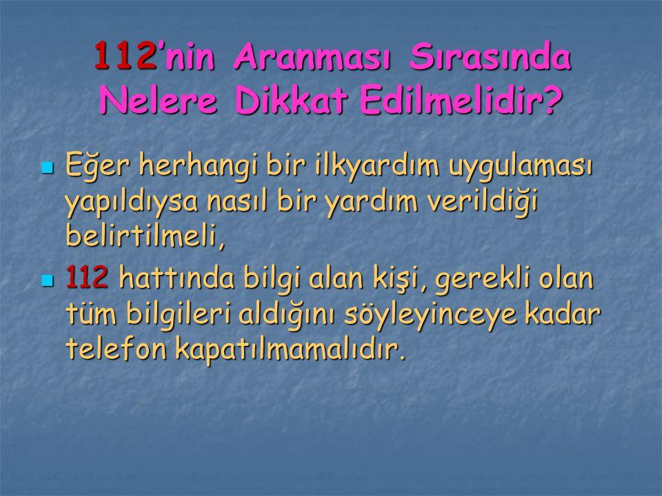 112'nin Aranması Sırasında Nelere Dikkat Edilmelidir? Eğer herhangi bir ilkyardım uygulaması yapıldıysa nasıl bir yardım verildiği belirtilmeli, Eğer