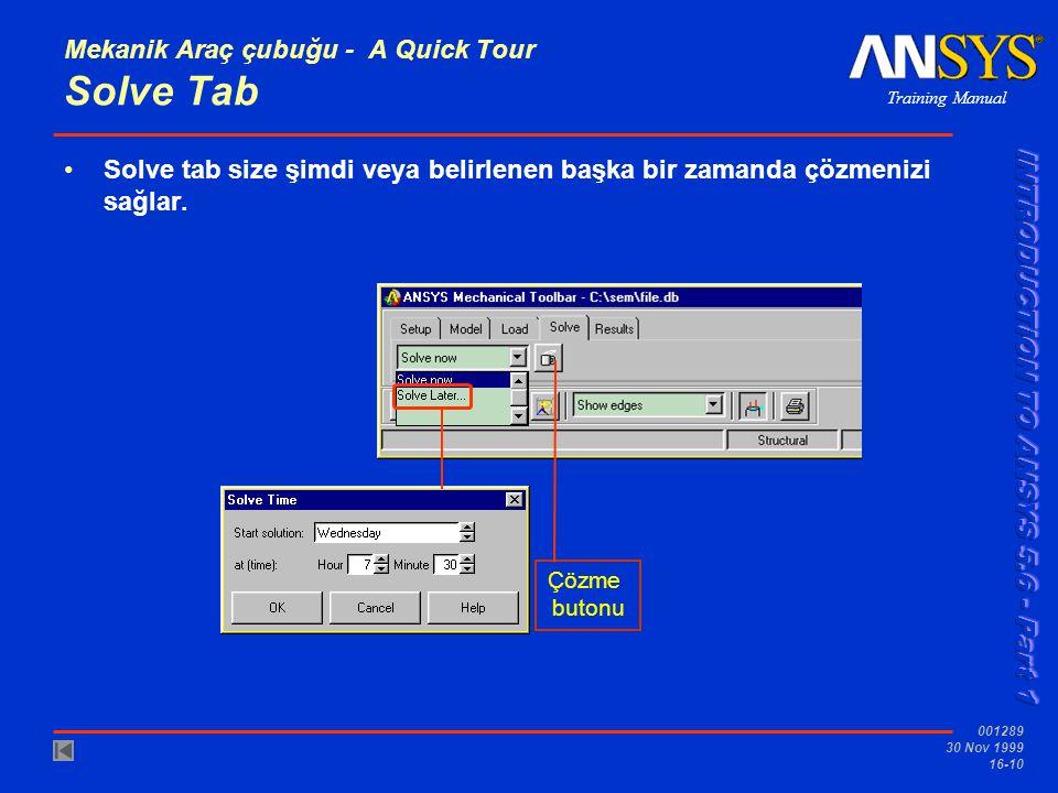 Training Manual 001289 30 Nov 1999 16-10 Mekanik Araç çubuğu - A Quick Tour Solve Tab Solve tab size şimdi veya belirlenen başka bir zamanda çözmenizi sağlar.