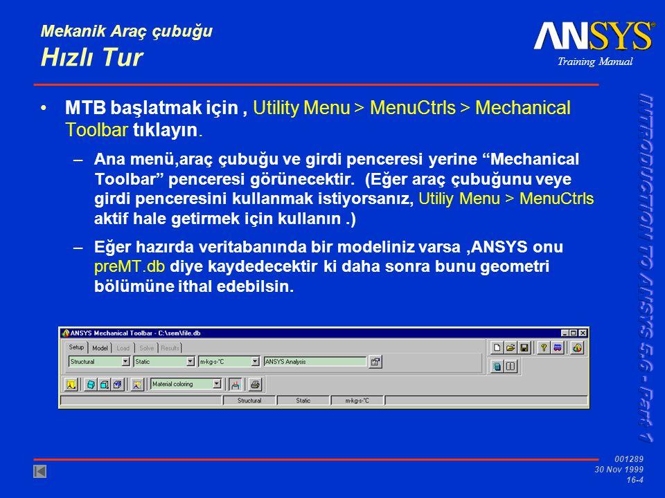 Training Manual 001289 30 Nov 1999 16-4 Mekanik Araç çubuğu Hızlı Tur MTB başlatmak için, Utility Menu > MenuCtrls > Mechanical Toolbar tıklayın.