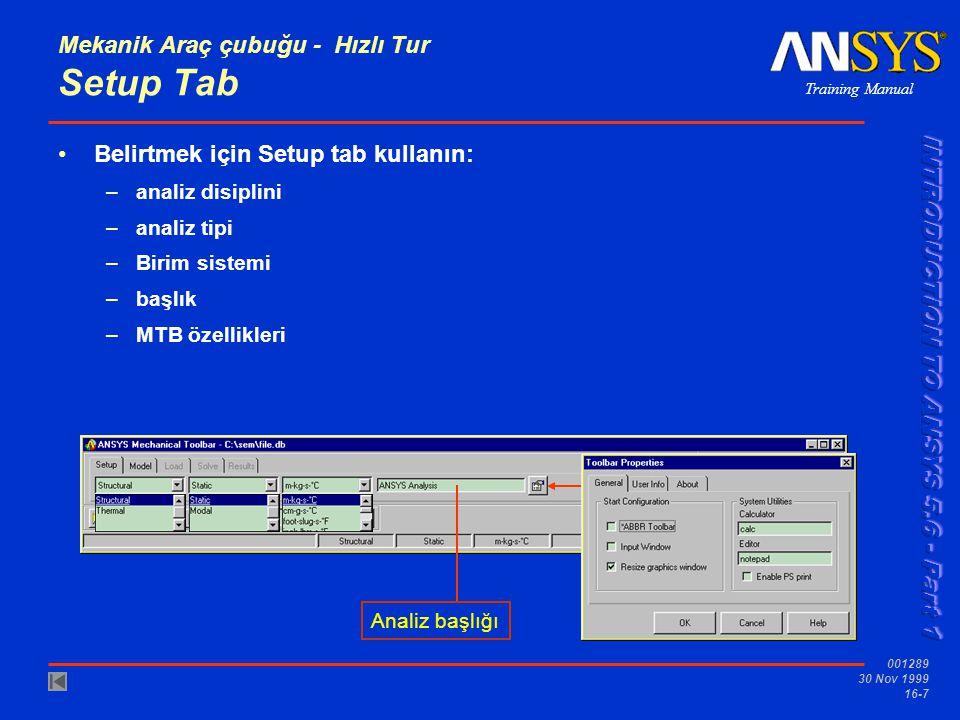 Training Manual 001289 30 Nov 1999 16-7 Analiz başlığı Mekanik Araç çubuğu - Hızlı Tur Setup Tab Belirtmek için Setup tab kullanın: –analiz disiplini –analiz tipi –Birim sistemi –başlık –MTB özellikleri