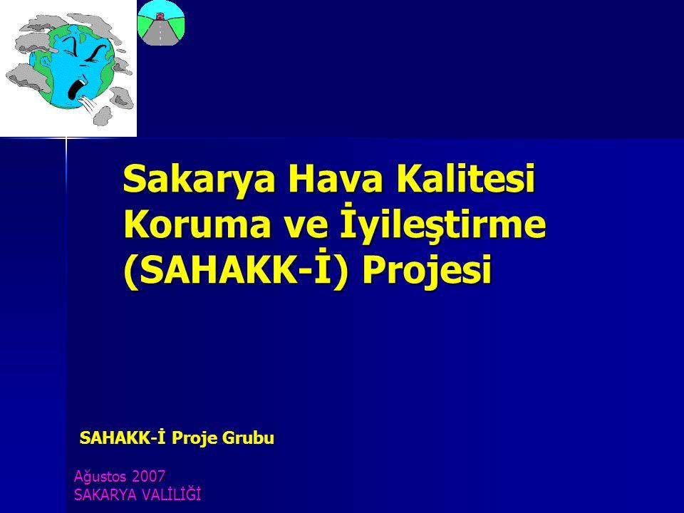 Sakarya Hava Kalitesi Koruma ve İyileştirme (SAHAKK-İ) Projesi Ağustos 2007 SAKARYA VALİLİĞİ SAHAKK-İ Proje Grubu