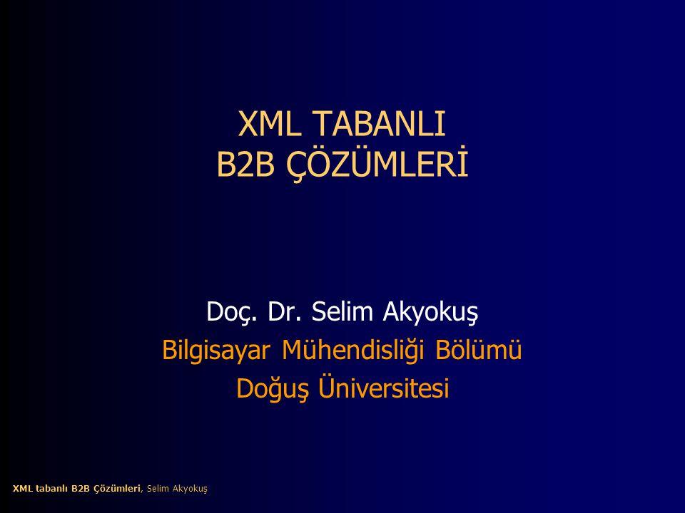 12 XML tabanlı B2B Çözümleri, Selim Akyokuş XML tabanlı B2B Çözümleri, Selim Akyokuş B2B Entegrasyon B2B elektronik iş çok değişik teknolojileri alt yapısında bulundurduğundan bu teknolojilerin birbiri ile uyum sağlayacak şekilde birleştirilmesi ve entegrasyonu büyük önem arz etmektedir.
