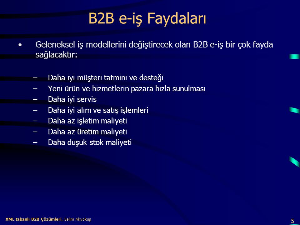 6 XML tabanlı B2B Çözümleri, Selim Akyokuş XML tabanlı B2B Çözümleri, Selim Akyokuş B2B e-Ticaret Tahminleri Forrester Research araştırma şirketine göre belirli bir aşamadan sonra B2B e-ticaret hızlı ve hiper bir büyüme kazanacaktır.