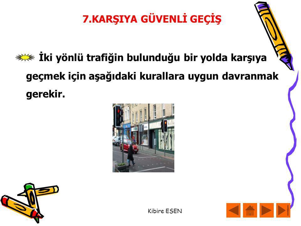 Kibire ESEN İki yönlü trafiğin bulunduğu bir yolda karşıya geçmek için aşağıdaki kurallara uygun davranmak gerekir.