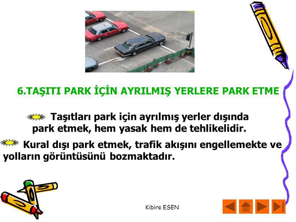 Kibire ESEN Kural dışı park etmek, trafik akışını engellemekte ve yolların görüntüsünü bozmaktadır.
