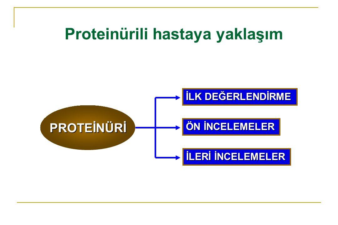 Proteinürili hastaya yaklaşım PROTEİNÜRİ İLK DEĞERLENDİRME ÖN İNCELEMELER İLERİ İNCELEMELER