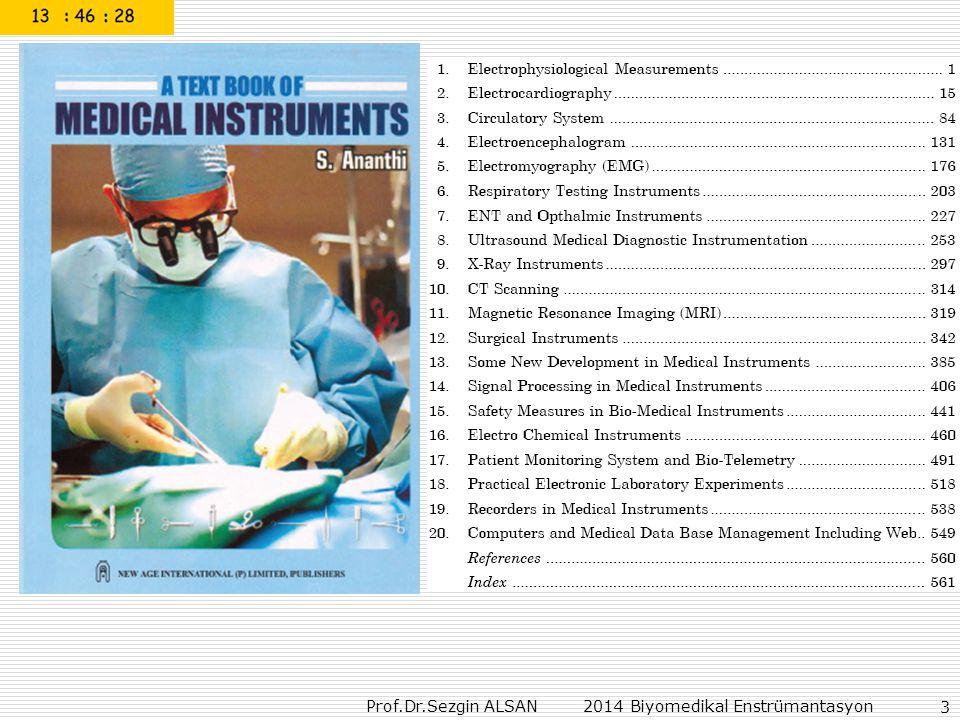 Prof.Dr.Sezgin ALSAN 2014 Biyomedikal Enstrümantasyon 14 Ödevler: Bioelektrik empedans tanımı, ölçmeleri, dijital terazide vücudun yağ, su değerlerinin belirlenmesi 1.Thermocouples http://www.omega.com http://zone.ni.com/devzone/cda/tut/p/id/12334 http://www.omega.com http://zone.ni.com/devzone/cda/tut/p/id/12334 2.Thermistor 3.Resistance Temperature Detector 4.Infrared Thermometers 5.Pressure Transducers 6.Load Cells 7.Strain Gage http://zone.ni.com/devzone/cda/tut/p/id/3642 8.Flowmeters 9.pH Measurement 10.Level Measurement 28 Ekim 2011 4 Kasım 2011