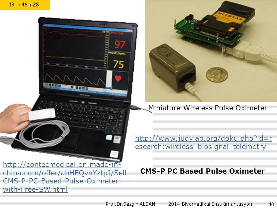Prof.Dr.Sezgin ALSAN 2014 Biyomedikal Enstrümantasyon 40 Miniature Wireless Pulse Oximeter http://www.judylab.org/doku.php?id=r esearch:wireless_biosignal_telemetry http://contecmedical.en.made-in- china.com/offer/abHEQvnYztpJ/Sell- CMS-P-PC-Based-Pulse-Oximeter- with-Free-SW.html CMS-P PC Based Pulse Oximeter