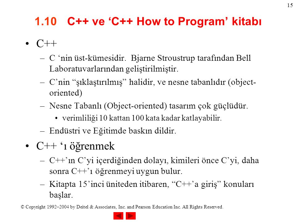 © Copyright 1992–2004 by Deitel & Associates, Inc. and Pearson Education Inc. All Rights Reserved. 15 1.10 C++ ve 'C++ How to Program' kitabı C++ –C '