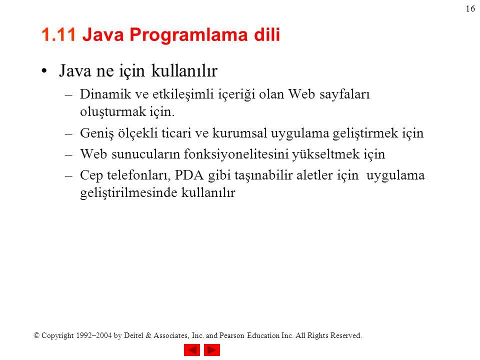 © Copyright 1992–2004 by Deitel & Associates, Inc. and Pearson Education Inc. All Rights Reserved. 16 1.11 Java Programlama dili Java ne için kullanıl