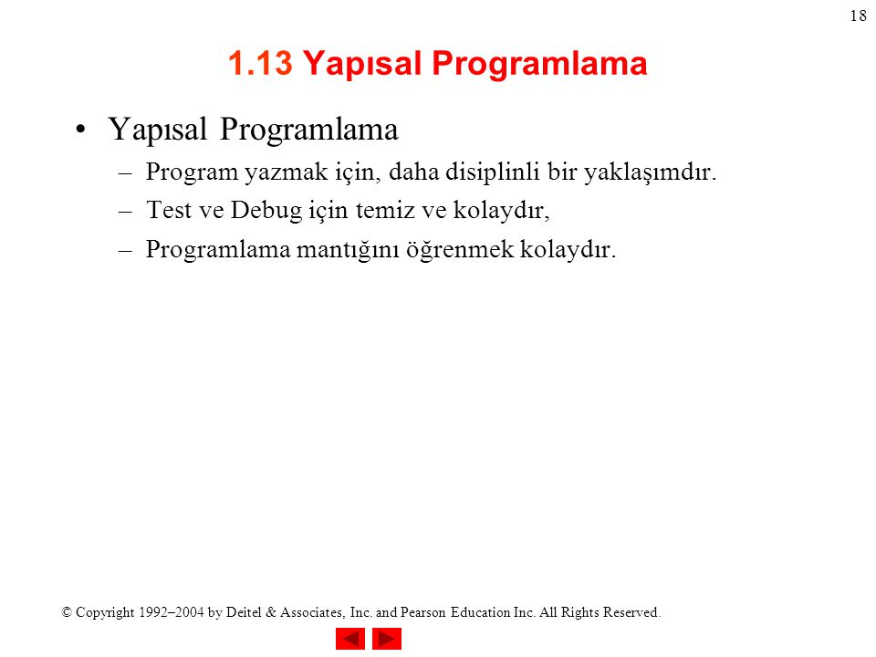 © Copyright 1992–2004 by Deitel & Associates, Inc. and Pearson Education Inc. All Rights Reserved. 18 1.13 Yapısal Programlama Yapısal Programlama –Pr