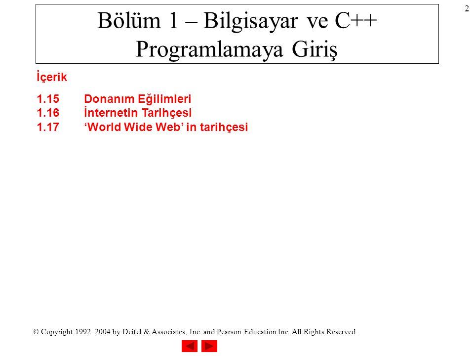 © Copyright 1992–2004 by Deitel & Associates, Inc. and Pearson Education Inc. All Rights Reserved. 2 Bölüm 1 – Bilgisayar ve C++ Programlamaya Giriş İ