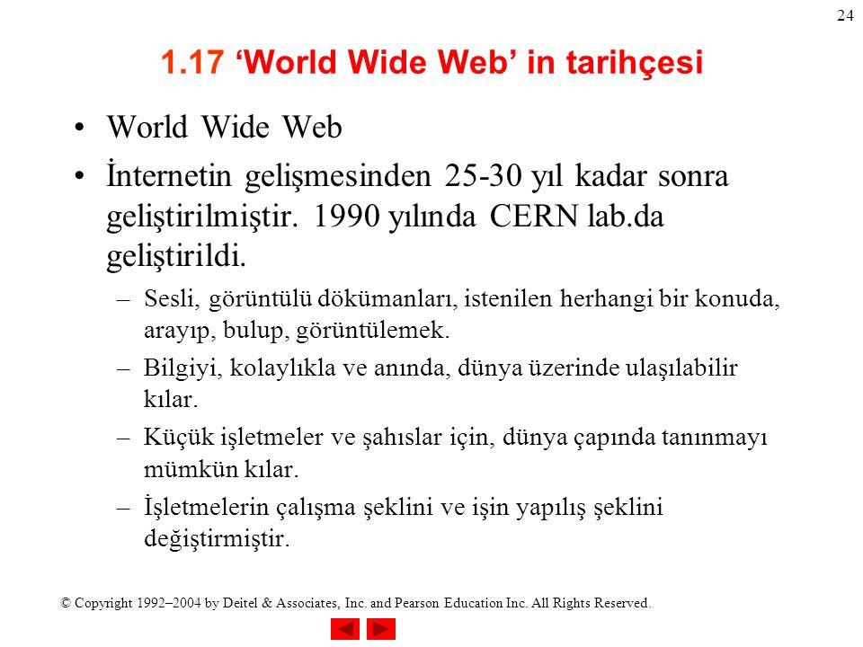 © Copyright 1992–2004 by Deitel & Associates, Inc. and Pearson Education Inc. All Rights Reserved. 24 1.17 'World Wide Web' in tarihçesi World Wide We