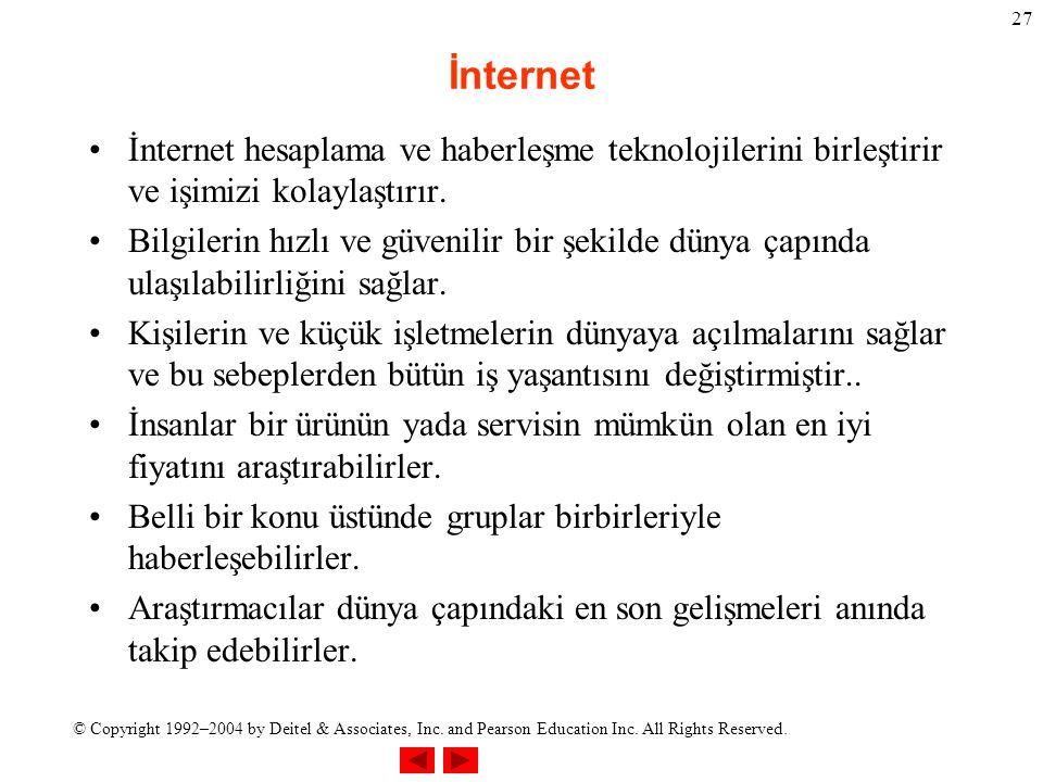 © Copyright 1992–2004 by Deitel & Associates, Inc. and Pearson Education Inc. All Rights Reserved. 27 İnternet İnternet hesaplama ve haberleşme teknol