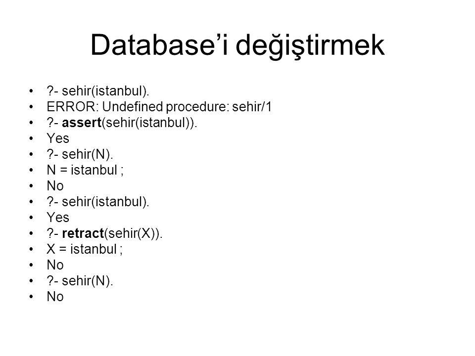 Database'i değiştirmek ?- sehir(istanbul). ERROR: Undefined procedure: sehir/1 ?- assert(sehir(istanbul)). Yes ?- sehir(N). N = istanbul ; No ?- sehir