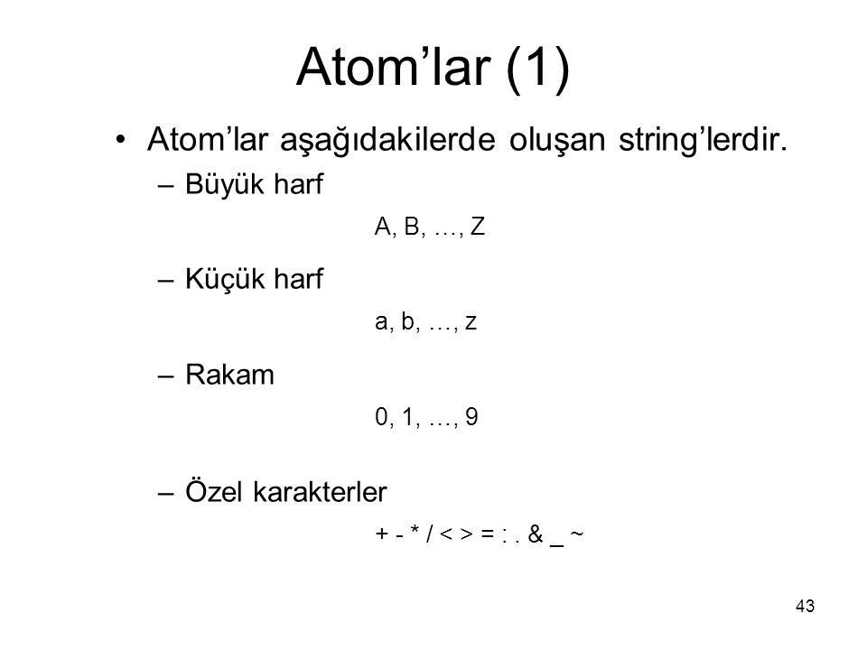 43 Atom'lar (1) Atom'lar aşağıdakilerde oluşan string'lerdir. –Büyük harf A, B, …, Z –Küçük harf a, b, …, z –Rakam 0, 1, …, 9 –Özel karakterler + - *