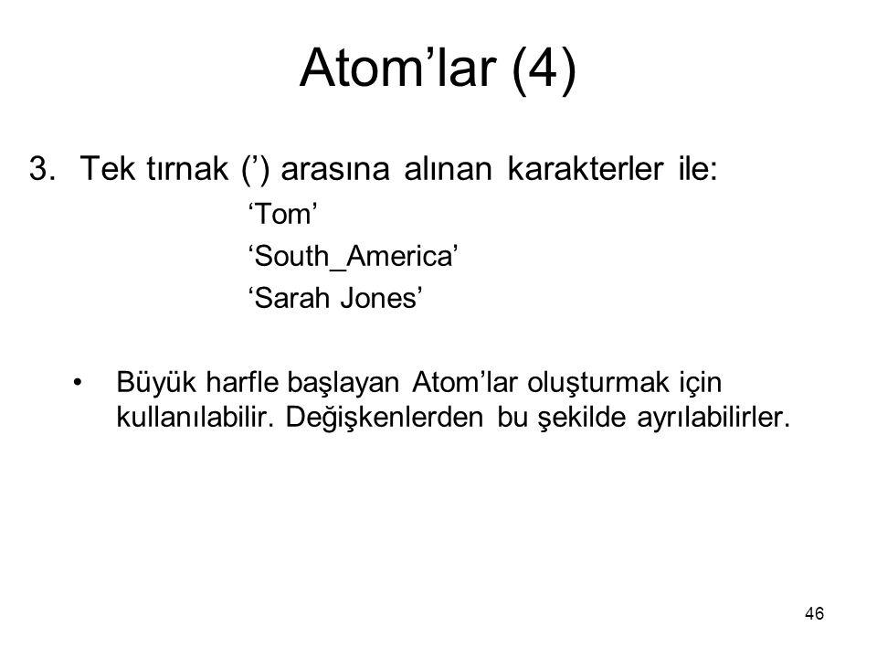 46 Atom'lar (4) 3.Tek tırnak (') arasına alınan karakterler ile: 'Tom' 'South_America' 'Sarah Jones' Büyük harfle başlayan Atom'lar oluşturmak için ku