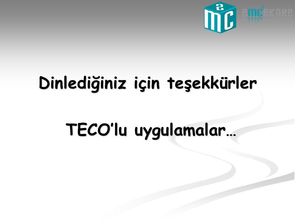 Dinlediğiniz için teşekkürler TECO'lu uygulamalar… TECO'lu uygulamalar…
