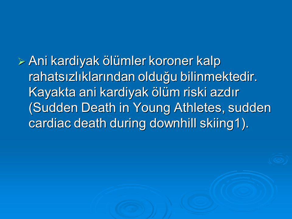  Ani kardiyak ölümler koroner kalp rahatsızlıklarından olduğu bilinmektedir.
