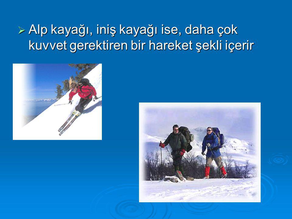  Alp kayağı, iniş kayağı ise, daha çok kuvvet gerektiren bir hareket şekli içerir