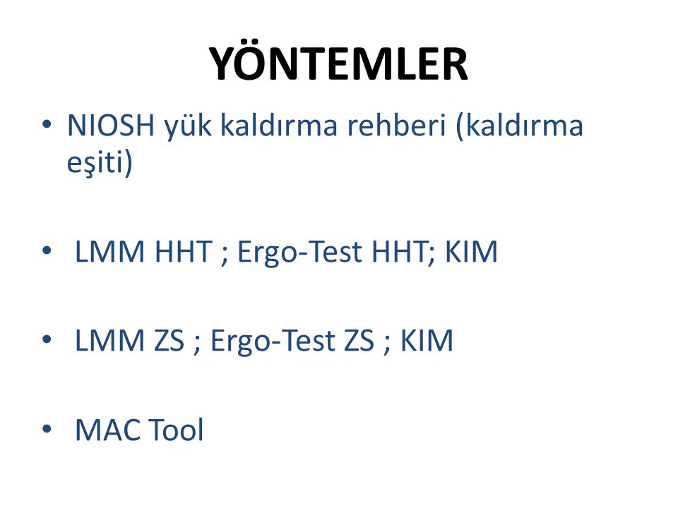 YÖNTEMLER NIOSH yük kaldırma rehberi (kaldırma eşiti) LMM HHT ; Ergo-Test HHT; KIM LMM ZS ; Ergo-Test ZS ; KIM MAC Tool
