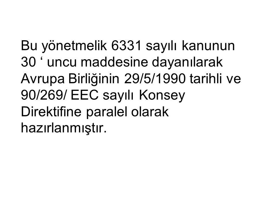 Bu yönetmelik 6331 sayılı kanunun 30 ' uncu maddesine dayanılarak Avrupa Birliğinin 29/5/1990 tarihli ve 90/269/ EEC sayılı Konsey Direktifine paralel