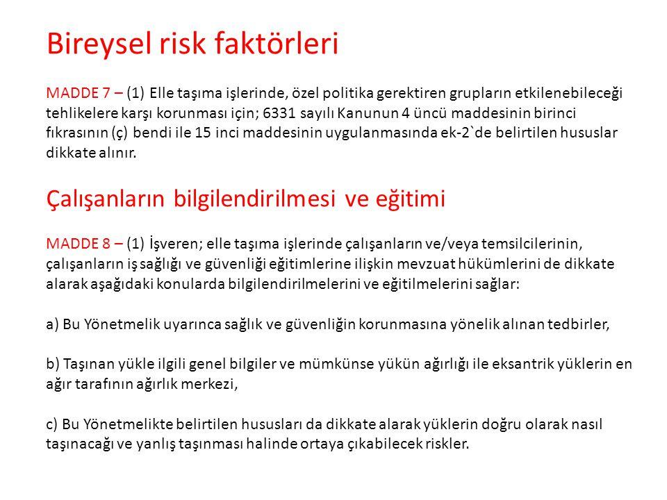 Bireysel risk faktörleri MADDE 7 – (1) Elle taşıma işlerinde, özel politika gerektiren grupların etkilenebileceği tehlikelere karşı korunması için; 63