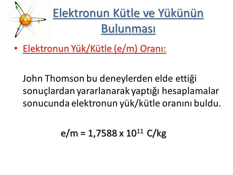Elektronun Yük/Kütle (e/m) Oranı: John Thomson bu deneylerden elde ettiği sonuçlardan yararlanarak yaptığı hesaplamalar sonucunda elektronun yük/kütle